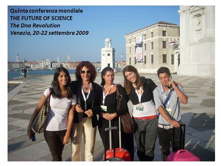 Quinta conferenza mondiale THE FUTURE OF SCIENCE The Dna Revolution Venezia, 20-22 settembre 2009.