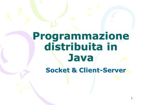 1 Programmazione distribuita in Java Socket & Client-Server.