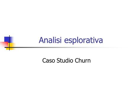Analisi esplorativa Caso Studio Churn.