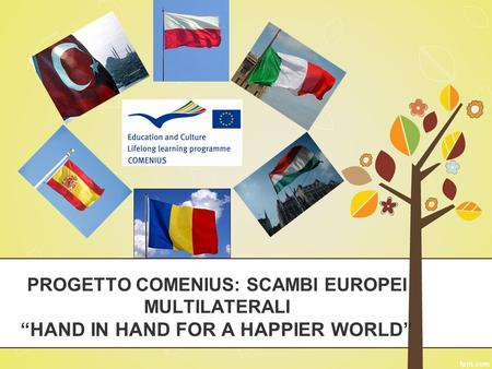 PROGETTO COMENIUS: SCAMBI EUROPEI MULTILATERALI HAND IN HAND FOR A HAPPIER WORLD.