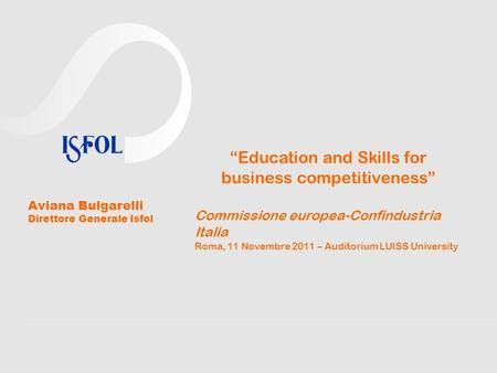 Education and Skills for business competitiveness Commissione europea-Confindustria Italia Roma, 11 Novembre 2011 – Auditorium LUISS University Aviana.