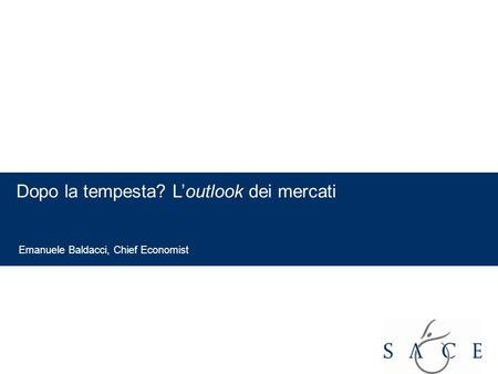 EMPOWER YOUR BUSINESS Dopo la tempesta? Loutlook dei mercati Emanuele Baldacci, Chief Economist.