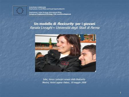 1 Isfol, Verso i principi comuni della flexicurity Mestre, Hotel Laguna Palace, 30 maggio 2008 EUROPEAN COMMISSION Employment, Social Affairs and Equal.