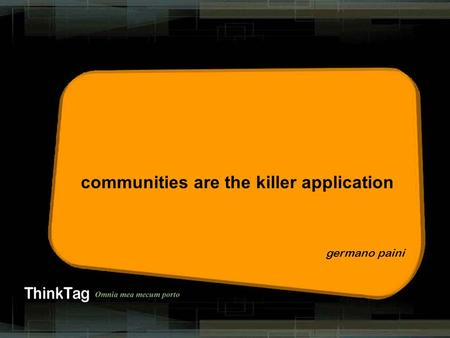 Derrick de kerckhove germano paini communities are the killer application.