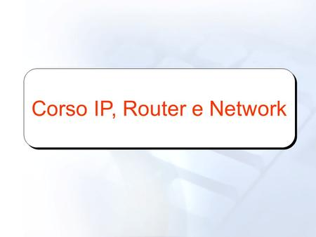 Corso IP, Router e Network