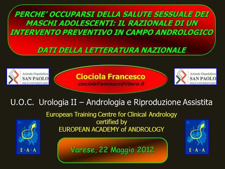 U.O.C. Urologia II – Andrologia e Riproduzione Assistita European Training Centre for Clinical Andrology certified by EUROPEAN ACADEMY of ANDROLOGY PERCHE.