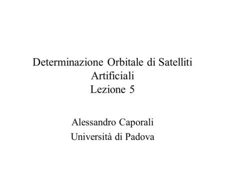 Determinazione Orbitale di Satelliti Artificiali Lezione 5