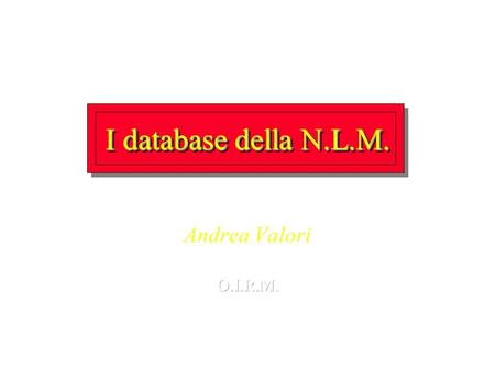 I database della N.L.M. Andrea Valori. NLM Databases *DIRLINE *MEDLINE plus *History of Medicine *Population Information.