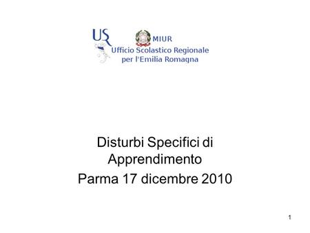 1 Disturbi Specifici di Apprendimento Parma 17 dicembre 2010.