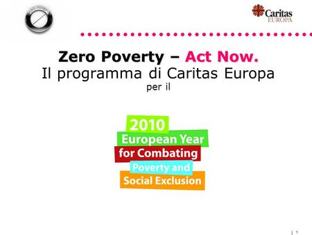 1 Zero Poverty – Act Now. Zero Poverty – Act Now. Il programma di Caritas Europa per il.