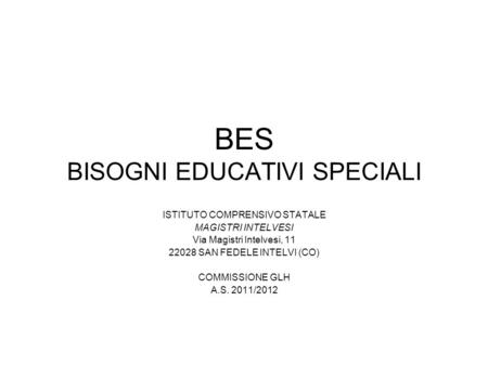 BES BISOGNI EDUCATIVI SPECIALI ISTITUTO COMPRENSIVO STATALE MAGISTRI INTELVESI Via Magistri Intelvesi, 11 22028 SAN FEDELE INTELVI (CO) COMMISSIONE GLH.
