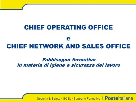 Security & Safety - GCSL - Supporto Formativo CHIEF OPERATING OFFICE e CHIEF NETWORK AND SALES OFFICE Fabbisogno formativo in materia di igiene e sicurezza.