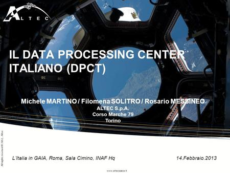 Www.altecspace.it All rights reserved © 2012, - Altec IL DATA PROCESSING CENTER ITALIANO (DPCT) LItalia in GAIA, Roma, Sala Cimino, INAF Hq 14.Febbraio.2013.