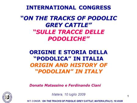 11 ON THE TRACKS OF PODOLIC GREY CATTLE SULLE TRACCE DELLE PODOLICHE ORIGINE E STORIA DELLA PODOLICA IN ITALIA ORIGIN AND HISTORY OF PODOLIAN IN ITALY.