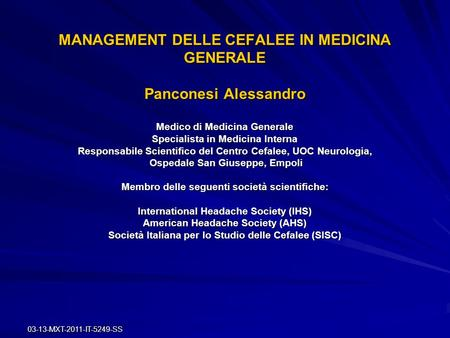 03-13-MXT-2011-IT-5249-SS MANAGEMENT DELLE CEFALEE IN MEDICINA GENERALE Panconesi Alessandro Medico di Medicina Generale Specialista in Medicina Interna.