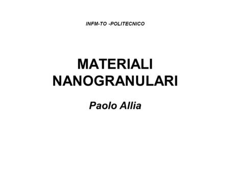 MATERIALI NANOGRANULARI Paolo Allia INFM-TO -POLITECNICO.