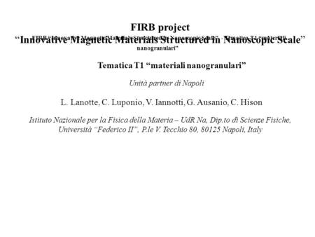 FIRB projectInnovative Magnetic Materials Structured in Nanoscopic Scale Tematica T1 materiali nanogranulari Unità partner di Napoli L. Lanotte, C. Luponio,