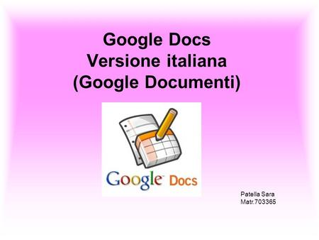 Google Docs Versione italiana (Google Documenti) Patella Sara Matr.703365.