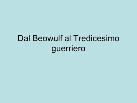 Dal Beowulf al Tredicesimo guerriero