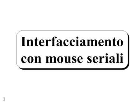 Interfacciamento con mouse seriali