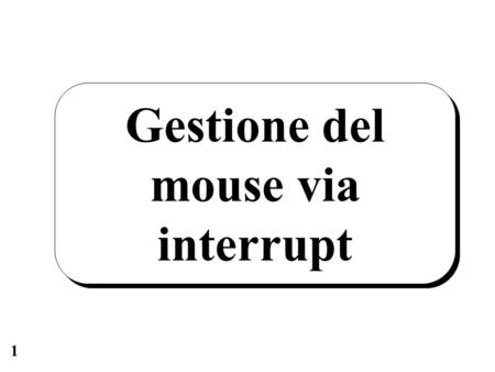 1 Gestione del mouse via interrupt. 2 Connessioni 8259 master CPU 80x86 IR4 INT INTA A0 1.8432 MHz 8250 o 16550 INTR mouse OUT2 SIN DTR RTS.
