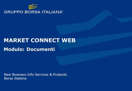 MARKET CONNECT WEB Modulo: Documenti New Business Info Services & Products Borsa Italiana.