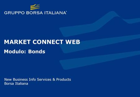MARKET CONNECT WEB Modulo: Bonds New Business Info Services & Products Borsa Italiana.