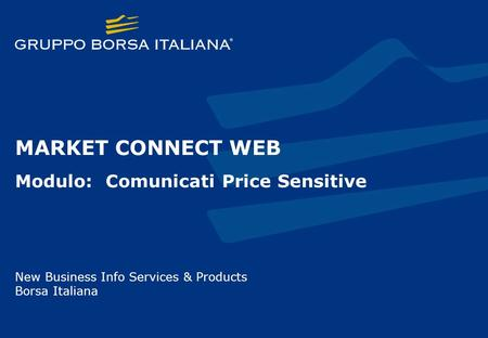 MARKET CONNECT WEB Modulo: Comunicati Price Sensitive New Business Info Services & Products Borsa Italiana.