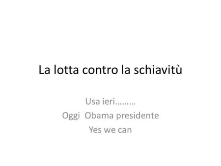 La lotta contro la schiavitù Usa ieri……… Oggi Obama presidente Yes we can.