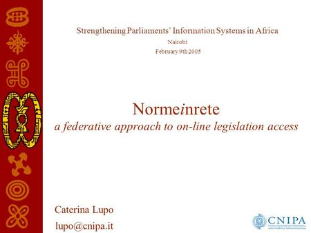 Normeinrete a federative approach to on-line legislation access Strengthening Parliaments Information Systems in Africa Nairobi February 9th 2005 Caterina.