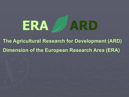 ERA ARD The Agricultural Research for Development (ARD) Dimension of the European Research Area (ERA)