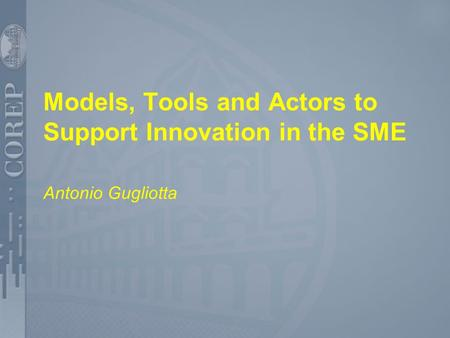 Models, Tools and Actors to Support Innovation in the SME Antonio Gugliotta.