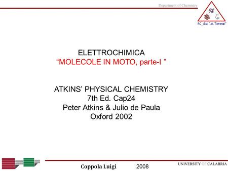 2008 Coppola Luigi ELETTROCHIMICA MOLECOLE IN MOTO, parte-I ATKINS PHYSICAL CHEMISTRY 7th Ed. Cap24 Peter Atkins & Julio de Paula Oxford 2002.