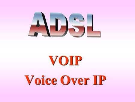 ADSL VOIP Voice Over IP.