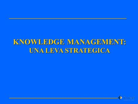 KNOWLEDGE MANAGEMENT: UNA LEVA STRATEGICA
