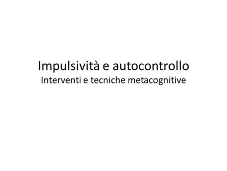 Impulsività e autocontrollo Interventi e tecniche metacognitive