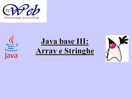 Java base III: Array e Stringhe. Argomenti Gli array Le stringhe.