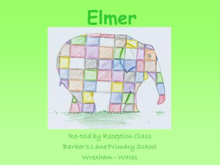 Elmer Re-told by Reception Class Barkers Lane Primary School Wrexham - Wales.