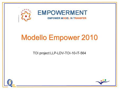 Modello Empower 2010 TOI project LLP-LDV-TOI-10-IT-564.