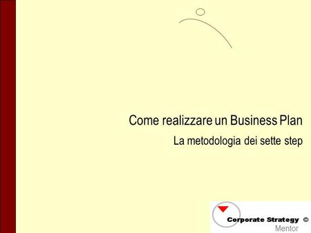 Come realizzare un Business Plan La metodologia dei sette step.