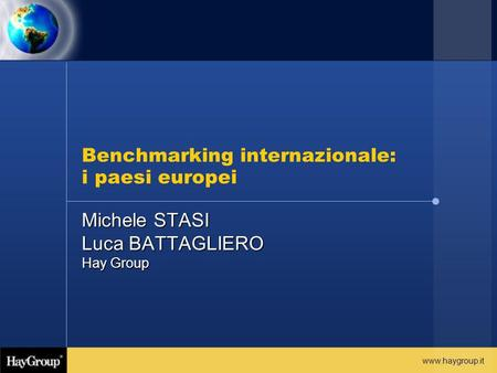 Www.haygroup.it Benchmarking internazionale: i paesi europei Michele STASI Luca BATTAGLIERO Hay Group.
