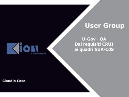 User Group U-Gov - QA Dai requisiti CRUI ai quadri SUA-CdS Claudio Caso.