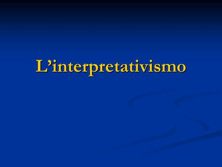 L'interpretativismo.