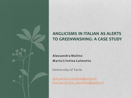 Alessandra Molino Maria Cristina Caimotto University of Turin  ANGLICISMS IN ITALIAN AS ALERTS.