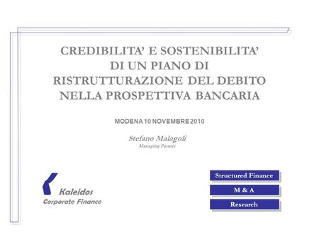 Structured Finance M & A Research Kaleidos Corporate Finance K CREDIBILITA E SOSTENIBILITA DI UN PIANO DI RISTRUTTURAZIONE DEL DEBITO NELLA PROSPETTIVA.