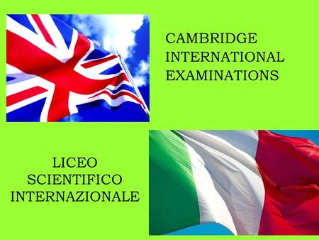 LICEO SCIENTIFICO INTERNAZIONALE CAMBRIDGE INTERNATIONAL EXAMINATIONS.