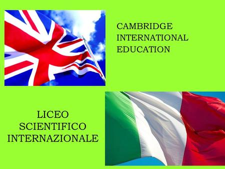 LICEO SCIENTIFICO INTERNAZIONALE CAMBRIDGE INTERNATIONAL EDUCATION.