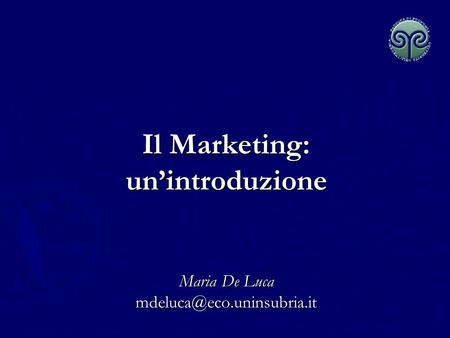 Il Marketing: un'introduzione Maria De Luca