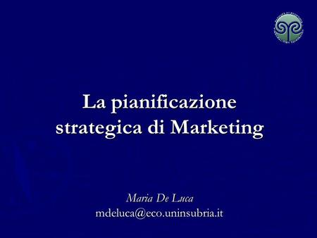La pianificazione strategica di Marketing Maria De Luca