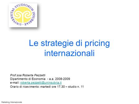 Le strategie di pricing internazionali Marketing Internazionale Prof.ssa Roberta Pezzetti Dipartimento di Economia - a.a. 2008-2009